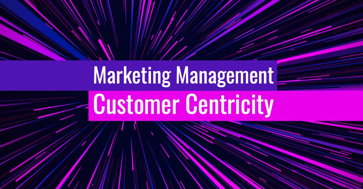 Customer-Centricity and Marketing Management.