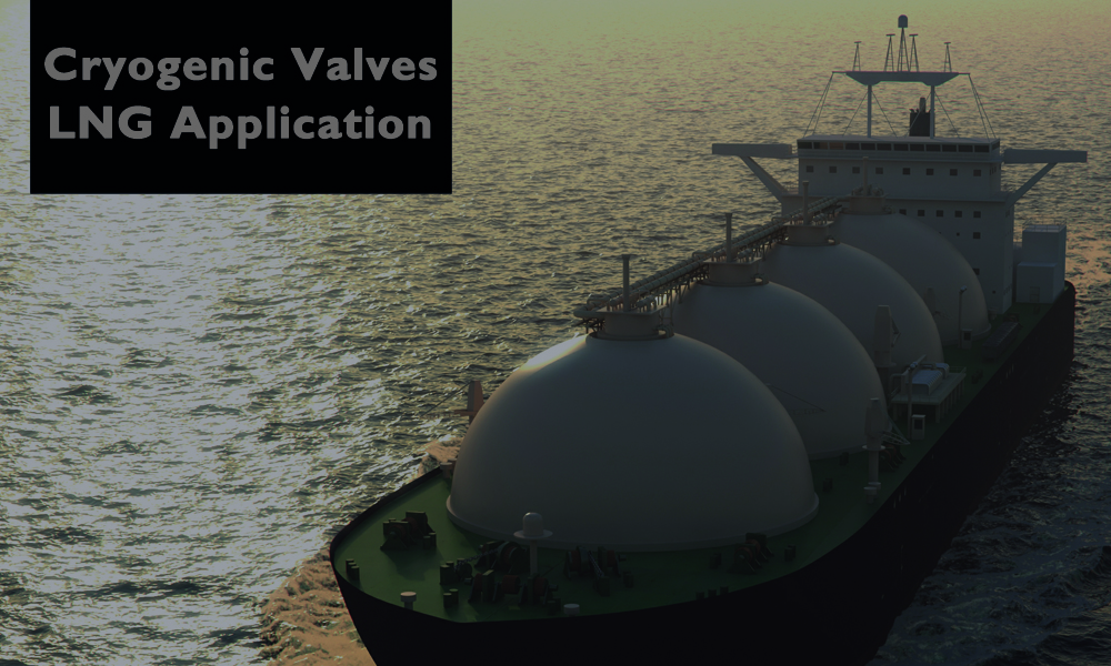 Cryogenic valves - LNG application.